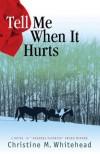 Tell Me When It Hurts - Christine M. Whitehead