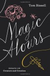 Magic Hours: Essays on Creators and Creation - Tom Bissell