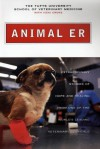 Animal ER: Extraordinary Stories of Hope and Healing from One of the World's Lea - Tufts University School of Veterinary Medicine, Vicki Croke