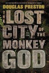 The Lost City of the Monkey God: A True Story - Douglas Preston, Bill Mumy
