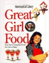 American Girls: Great Girl Food: Easy Eats and Tempting Treats for Girls to Make - Jeanette R. Wall, Bonnie Roberts, Judy Pelikan