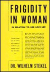 Frigidity in Woman in Relation to Her Love Life, 2 Vols - Wilhelm Stekel