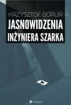 Jasnowidzenia inżyniera Szarka - Krzysztof Boruń