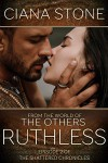Ruthless (The Shattered Chronicles / The Others #2) - Ciana Stone