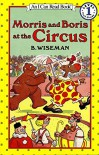 Morris and Boris at the Circus (I Can Read Level 1) - B. Wiseman, B. Wiseman