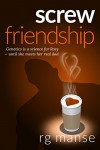 Screw Friendship (The Frank Friendship Series Book 1) - RG Manse