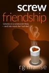 Screw Friendship (The Frank Friendship Series Book 1) - RG Manse
