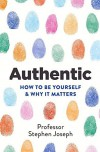 Authentic: How to be yourself and why it matters by Stephen Joseph (2016-09-01) - Stephen Joseph