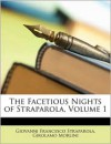 The Facetious Nights of Straparola, Volume 1 - Giovanni Francesco Straparola,  Girolamo Morlini