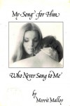 My Song for Him Who Never Sang to Me - Merrit Malloy
