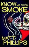 Know Me from Smoke - Matt Phillips
