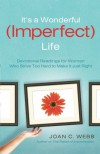 It's a Wonderful (Imperfect) Life: Devotional Readings for Women Who Strive Too Hard to Make It Just Right - Joan C. Webb