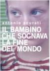 Il bambino che sognava la fine del mondo - Antonio Scurati