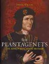 The Plantagenets: The Kings that made Britain 1154-1485 - Derek Wilson