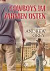 Cowboys im zahmen Osten - Andrew  Grey