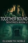 Together Bound (Sentries #2) - Elizabeth  Noble