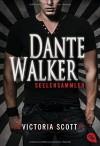 Dante Walker - Seelensammler (Die Dante Walker-Romane, Band 1) - Victoria Scott, Michaela Link