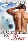 A Christmas to Bear - Carina Wilder