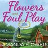 Flowers and Foul Play: A Magic Garden Mystery - Amanda Flower, Eilidh Beaton