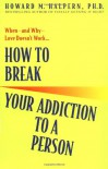 How to Break Your Addiction to a Person - Howard M. Halpern