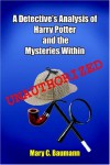 A Detective's Analysis of Harry Potter and the Mysteries Within - Mary C. Baumann