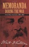 Memoranda During the War: Civil War Journals, 1863-1865 - Walt Whitman, Bob Blaisdell