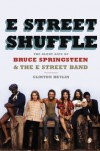 E Street Shuffle: The Glory Days of Bruce Springsteen and the E Street Band - Clinton Heylin