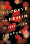 Goodbye to Berlin - Christopher Isherwood