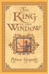 The King in the Window - Adam Gopnik, Omar Rayyan