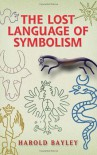 The Lost Language of Symbolism - Harold Bayley
