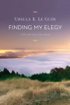 Finding My Elegy: New and Selected Poems - Ursula K. Le Guin