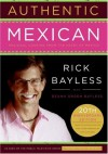 Authentic Mexican 20th Anniversary Ed: Regional Cooking from the Heart of Mexico - Rick Bayless, Deann Groen Bayless, Christopher Hirsheimer