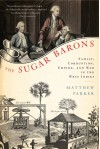 The Sugar Barons: Family, Corruption, Empire, and War in the West Indies - Matthew Parker