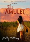 The Amulet  (The Amulet Prophecy, #1) - Holly Zitting