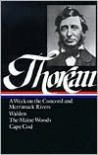 Thoreau: A Week on the Concord and Merrimack Rivers, Walden, The Maine Woods, Cape Cod -