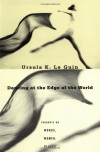 Dancing at the Edge of the World: Thoughts on Words, Women, Places - Ursula K. Le Guin