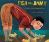 Fish for Jimmy: Inspired By One Family's Experience in a Japanese American Internment Camp - Katie Yamasaki