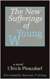 The New Sufferings of Young W. - Ulrich Plenzdorf, Kenneth P. Wilcox