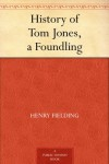 History of Tom Jones, a Foundling - Henry Fielding