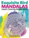 Exquisite Bird Mandalas: Adult Coloring Books Birds (Bird Mandalas and Art Book Series) - Jupiter Kids