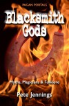 Pagan Portals - Blacksmith Gods: Myths, Magicians & Folklore - Pete Jennings