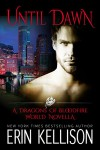 Until Dawn: A Dragons of Bloodfire World Novella - Erin Kellison