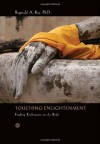 Touching Enlightenment: Finding Realization in the Body - Ray PhD.,  Reginald A.