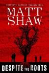 Despite The Roots: A Psychological Horror - Matt Shaw