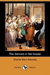 The Servant in the House (Dodo Press) - Charles Rann Kennedy