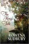 The King's Tale - Rowena Sudbury