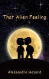 That Alien Feeling - Alessandra Hazard