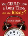 You Could Live a Long Time: Are You Ready? - Lyndsay Green