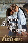Eight Seconds to Forever (Sprawling A Ranch) (Volume 5) - Anna Alexander