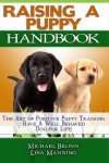 Raising A Puppy: The Art of Positive Puppy Training Have a Well-Behaved Dog for Life - Michael Bronn, Lisa Manning